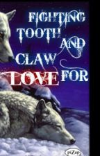Fighting Tooth And Claw For Love....... (On Major hold) by SMURFLUVSWRITING