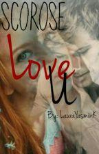 Scorose ~ Love U  [CONCLUÍDA] by LauraYasminK