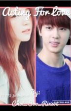 Acting For Love A BTS Jin FanFiction |Completed| by Choi_Soo_Ri1206