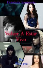 Volver A Estar Vivo (Dominik Santorski) by Ren_rez