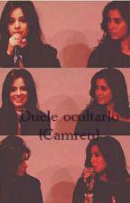 Duele Ocultarlo (Camren) by Brooke_Jauregui27