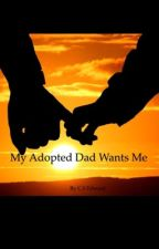 My adopted dad wants me ? by ChloeSaidHello