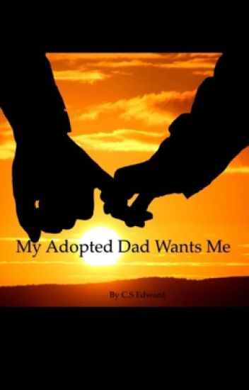 My adopted dad wants me ?
