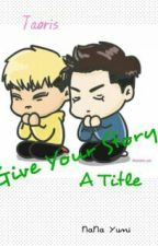 Give your story a title (Taoris) by NaNaYuni