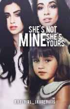 Shes not mine she's yours (Camren) by BabyGirl_Jauregui15