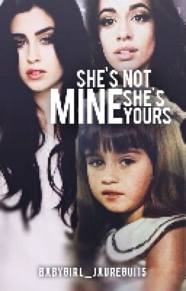 Shes not mine she's yours (Camren)