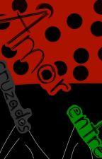 Amor entre cruzados [Miraculous LadyBug] by LucyChan2