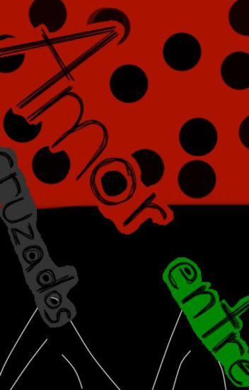 Amor entre cruzados [Miraculous LadyBug]