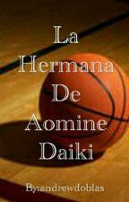 La Hermana De Aomine Daiki. Kuroko y tu. [EDITANDO] by andrewdoblas