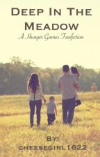 Deep in the Meadow (a Hunger Games Fan Fiction) by cheesegirl1622