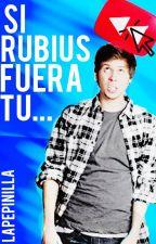 Si Rubius Fuera Tu... by LaPepinilla