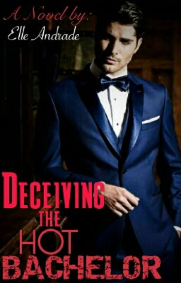 Deceiving The Hot Bachelor (COMPLETED)
