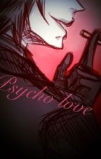 ~Psycho love~ (Idate x Reader) by wildwolf1999