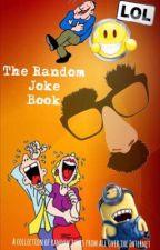 The Random Joke Book by hollyemberbvbarmy