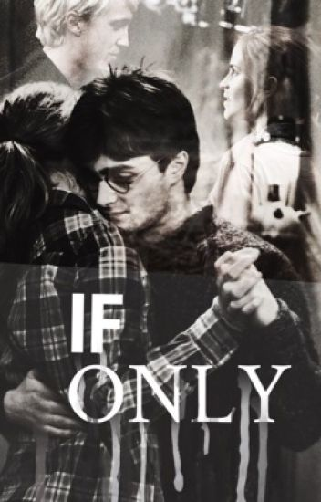 If Only ➳Draco Malfoy Harry Potter y Tu