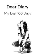 Dear Diary: My Last 100 Days by SmilingAtTheCamera
