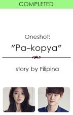 "(Oneshot) ""Pa-kopya"" by Filipina"