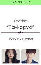 """(Oneshot) """"Pa-kopya"""" by Filipina"""