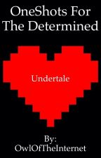 Undertale OneShots For The Determined by OwlOfTheInternet
