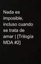 Nada es imposible, incluso cuando se trata de amar | [Trilogía MDA #2] by creatingaworld