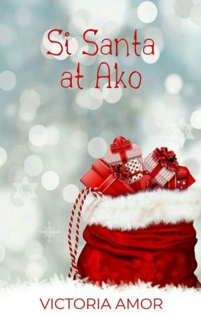 12 Gifts of Christmas 12: Si Santa at Ako (Published. 2015) COMPLETED by Victoria_Amor
