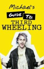 Michael's Guide To Third Wheeling || Michael Clifford by PineappleStyles