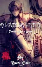 My Lover Has Lost It [Yandere!Levi x Eren] by Riren_Ereri