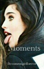 Moments(Lauren/You) by camrengirlforever