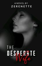 The Desperate Wife by zerenette