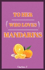 To Her Who Loves Mandarins by sweetsusurrations