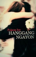 HANGGANG NGAYON by poison_ivy85
