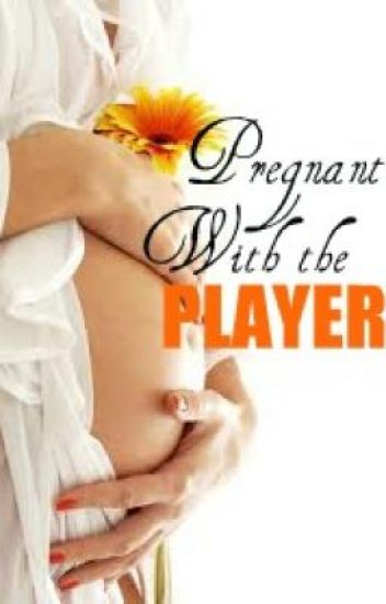 Pregnant With the Player