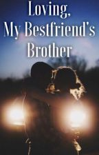 Loving, My Best Friend's Brother by romancexox_
