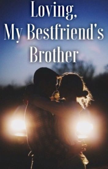my best friends brother wattpad