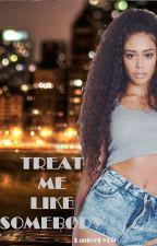 Treat Me Like Somebody  by LadeeLyric