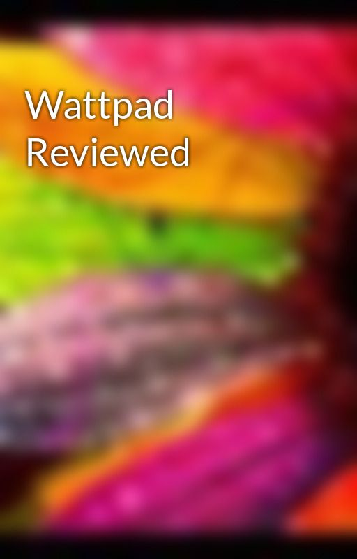Wattpad Reviewed by huskrlvr247
