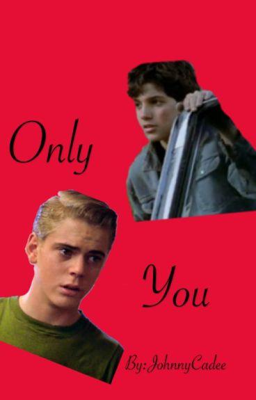 Only you - Johnny x Ponyboy