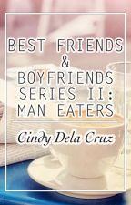 Best Friends and Boyfriends Series 2: Man Eaters by CindyWDelaCruz