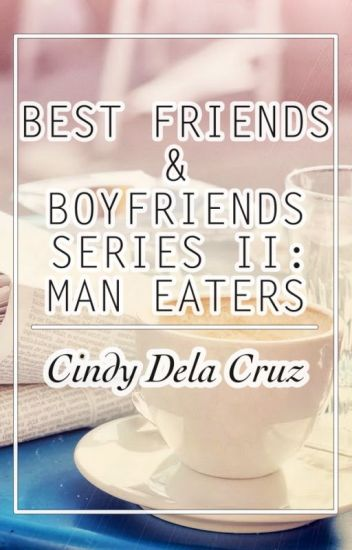 Best Friends and Boyfriends Series 2: Man Eaters