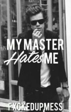 My Master Hates Me [h.s] by fxckedupmess
