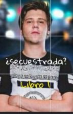 ¿Secuestrada? (Rubius Y Tú) [HOT] by missrogel