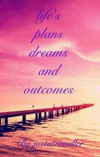 life's plans dreams and outcomes by justatraveller