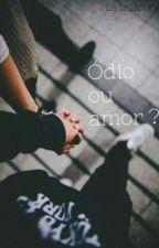 Ódio ou Amor ?  by LauNiicorn