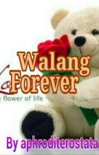 WALANG FOREVER (Completed) by aphroditerostata
