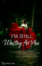 Still Waiting For Your Love by miss_mrc