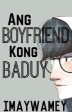 Ang Boyfried Kong BADUY by imAywaMey