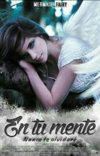 En tu Mente by mermaid_fairy