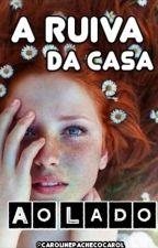 A Ruiva da Casa ao Lado [ REVISADA] by CarolinePachecoCarol