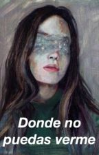 Donde no puedas verme by another-hell