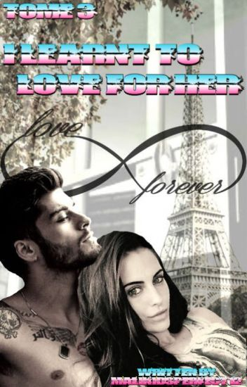 I Learnt To Love For Her  Tome 3  [Terminé]